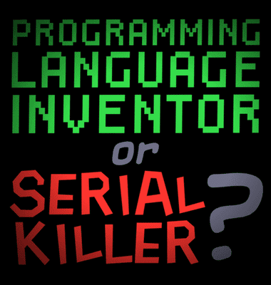 Programming Language Inventor or Serial Killer?